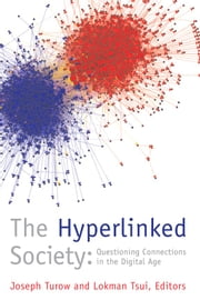 The Hyperlinked Society - Questioning Connections in the Digital Age ebook by Joseph Turow,Lokman Tsui