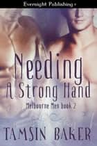 Needing a Strong Hand ebook by Tamsin Baker