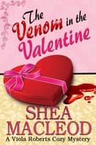 The Venom in the Valentine - A Viola Roberts Cozy Mystery eBook par Shéa MacLeod