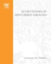 Ecosystems of Disturbed Ground ebook by Walker, L.R.