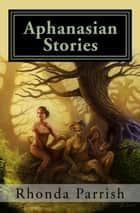 Aphanasian Stories ebook by Rhonda Parrish