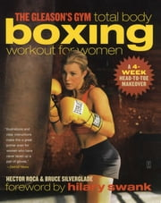 The Gleason's Gym Total Body Boxing Workout for Women - A 4-Week Head-to-Toe Makeover ebook by Hector Roca, Bruce Silverglade, Hilary Swank