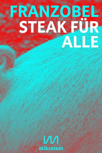 Steak für alle - Der neue Fleischtourismus ebook by Franzobel