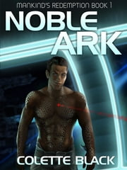 Noble Ark: Mankind's Redemption Book 1 ebook by Colette Black,Evan Braun,Suzanne Helmigh