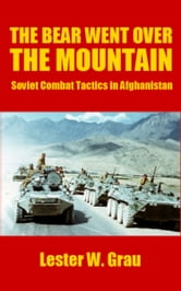 The Bear Went Over the Mountain - Soviet Combat Tactics in Afghanistan ebook by Lester W. Grau
