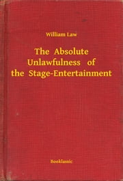 The Absolute Unlawfulness of the Stage-Entertainment ebook by William Law