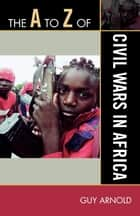 The A to Z of Civil Wars in Africa eBook by Guy Arnold