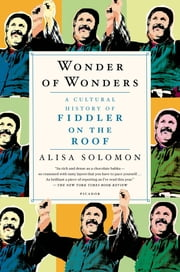Wonder of Wonders - A Cultural History of Fiddler on the Roof ebook by Kobo.Web.Store.Products.Fields.ContributorFieldViewModel