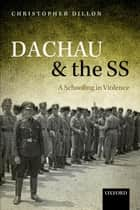 Dachau and the SS ebook by Christopher Dillon