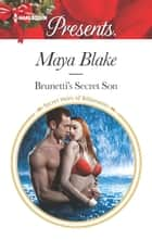 Brunetti's Secret Son - A Secret Baby Romance ebook by Maya Blake