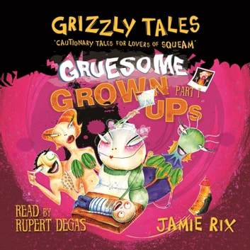 Grizzly Tales: Gruesome Grown-ups - Cautionary tales for lovers of squeam! Book 2 audiobook by Jamie Rix