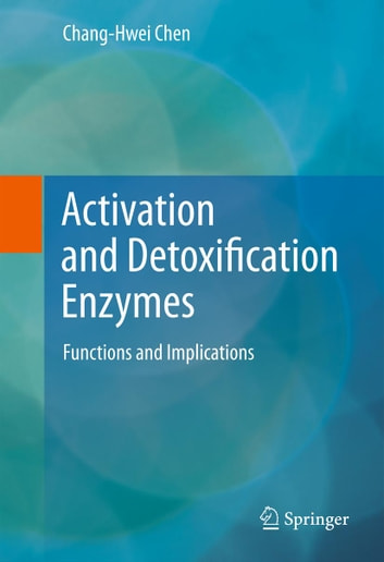 Activation and Detoxification Enzymes - Functions and Implications ebook by Chang-Hwei Chen