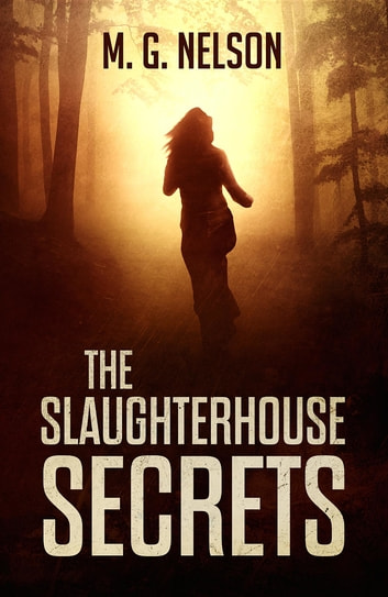 The Slaughterhouse Secrets ebook by M G Nelson