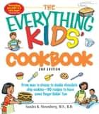 The Everything Kids' Cookbook - From mac 'n cheese to double chocolate chip cookies - 90 recipes to have some finger-lickin' fun ebook by Sandra K Nissenberg