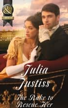 The Rake to Rescue Her (Mills & Boon Historical) (Ransleigh Rogues, Book 3) ebook by Julia Justiss