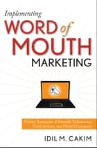 Implementing Word of Mouth Marketing ebook by Idil M. Cakim