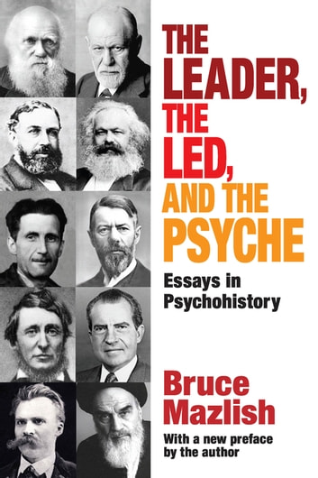 The Leader, the Led, and the Psyche - Essays in Psychohistory ebook by Edward Alexander