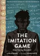 Imitation Game - Alan Turing Decoded ebook by Jim Ottaviani, Leland Purvis