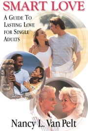 Smart Love - a guide to lasting love for single adults ebook by Nancy Van Pelt