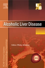 Alcoholic Liver Disease - ECAB ebook by Philip Abraham, MD, <br>DNB,...