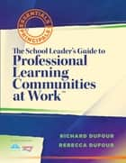 "School Leader's Guide to Professional Learning Communities at Workâ""¢, The ebook by Richard DuFour,Rebecca DuFour"