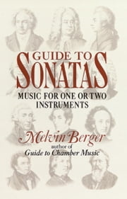Guide to Sonatas - Music for One or Two Instruments ebook by Melvin Berger