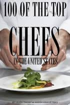 100 of the Top Chefs in the United States ebook by alex trostanetskiy