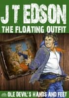 The Floating Outfit 51: Ole Devil's Hands And Feet ebook by J.T. Edson