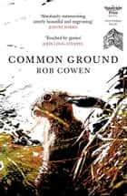Common Ground - One of Britain's Favourite Nature Books as featured on BBC's Winterwatch ebook by Rob Cowen