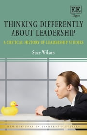 Thinking Differently about Leadership - A Critical History of Leadership Studies ebook by Suze Wilson