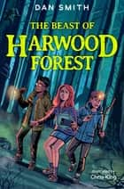 The Beast of Harwood Forest ebook by Dan Smith, Chris King