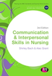 Communication and Interpersonal Skills in Nursing ebook by Dr. Shirley Bach,Dr Alec Grant