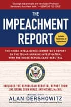 The Impeachment Report - The House Intelligence Committee's Report on the Trump-Ukraine Investigation, with the House Republicans' Rebuttal ebook by U.S. House of Representatives Permanent Select Committee on Intelligence, Alan Dershowitz