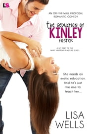 The Seduction of Kinley Foster (Off the Wall Proposal Romantic Comedy) ebook by Lisa Wells