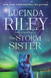 The Storm Sister - A Novel ebook by Lucinda Riley