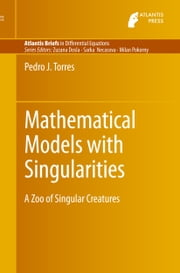 Mathematical Models with Singularities - A Zoo of Singular Creatures ebook by Pedro J. Torres
