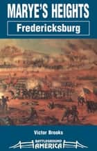 Marye's Heights - Fredericksburg ebook by Victor Brooks