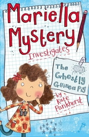 Mariella Mystery: The Ghostly Guinea Pig - Book 1 ebook by Kate Pankhurst