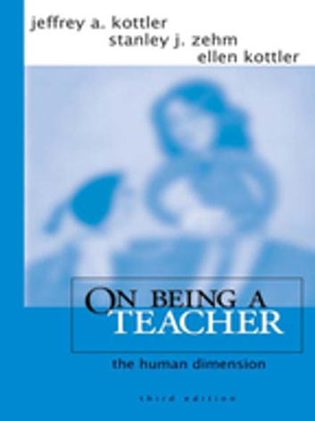 On Being a Teacher - The Human Dimension ebook by Dr. Jeffrey A. Kottler,Dr. Stanley J. Zehm,Ellen Kottler