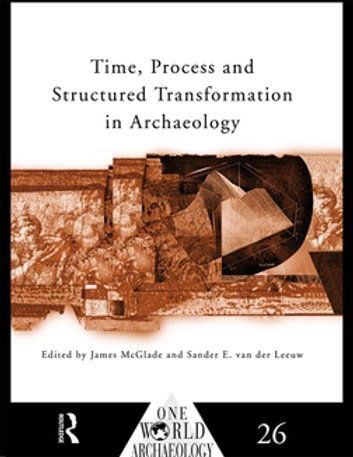 Time, Process and Structured Transformation in Archaeology ebook by