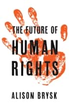 The Future of Human Rights ebook by Alison Brysk