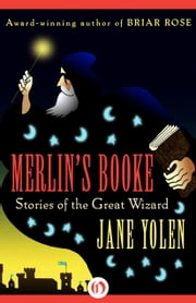 Merlin's Booke - Stories of the Great Wizard ebook by Jane Yolen