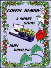 Coffin Humor: A Short Story ebook by John Brinling