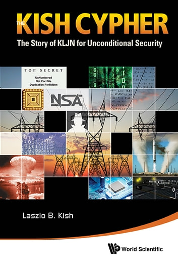 The Kish Cypher - The Story of KLJN for Unconditional Security ebook by Laszlo B Kish
