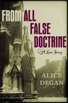 From All False Doctrine ebook by Alice Degan