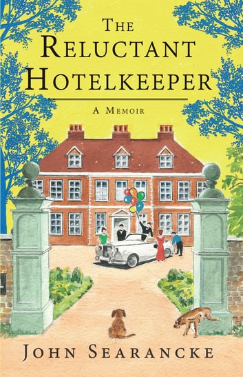 The Reluctant Hotelkeeper - A Memoir ebook by John Searancke