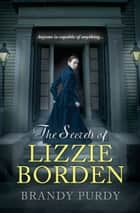 The Secrets of Lizzie Borden ebook by Brandy Purdy