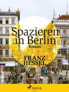 Spazieren in Berlin ebook by Franz Hessel
