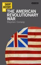 Short History of the American Revolutionary War, A ebook by Stephen Conway