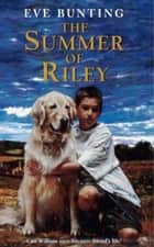 The Summer of Riley ebook by Eve Bunting